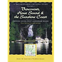 Dreamspeaker Crusing Guide: Volume 3 -- Vancouver, Howe Sound, & The Sunshine Coast: Including Princess Louisa Inlet & Jedediah Island