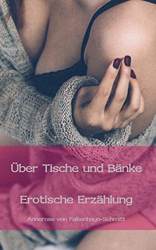 Über Tische und Bänke: Erotische Erzählung