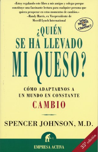 Quien Se Ha Llevado Mi Queso?: Who Moved My Cheese? por Spencer Johnson M D