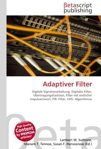 Adaptiver Filter: Digitale Signalverarbeitung, Digitales Filter, Übertragungsfunktion, Filter mit endlicher Impulsantwort, FIR- Filter, LMS- Algorithmus