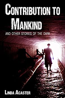 Contribution To Mankind and other stories of the Dark by [Acaster, Linda]