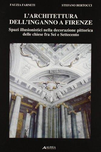 L'architettura dell'inganno a firenze. spazi illusionistici nella decorazione pittorica delle chiese fra sei e settecento