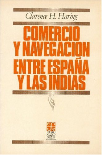 Comercio y navegacion entre españay las indias (Economa) por Clarence H. Haring