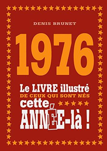 1976 - Le livre illustré de ceux qui sont nés cette année-là !