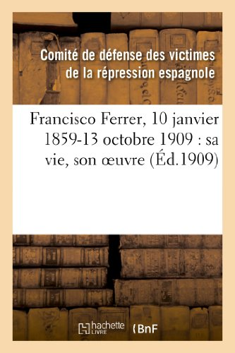 Francisco Ferrer, 10 janvier 1859-13 octobre 1909 : sa vie, son oeuvre par Comité de défense des victimes de la répression espagnole