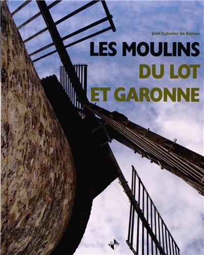 Les moulins du Lot-et-Garonne par Jean Cubelier de Beynac