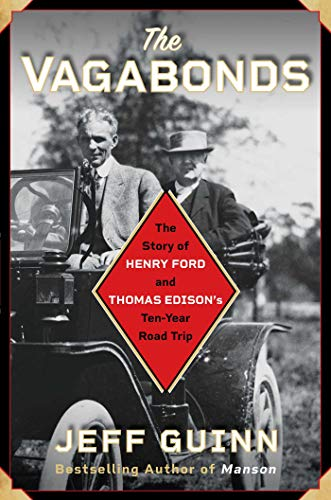 The Vagabonds: The Story of Henry Ford and Thomas Edison's Ten-Year Road Trip (English Edition)
