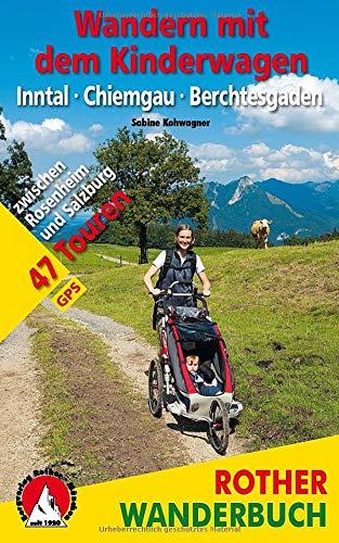 Wandern mit dem Kinderwagen Inntal - Chiemgau - Berchtesgaden: 47 Touren zwischen Rosenheim und Salzburg. Mit GPS-Daten (Rother Wanderbuch)
