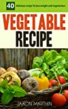 Vegetable recipe: 40 Delicious recipe To lose weight and vegeterians,Fast, Healthy and Delicious Recipes