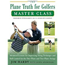 The Plane Truth for Golfers Master Class: Advanced Lessons for Improving Swing Technique and Ball Control for One-Plane and Two-Plane Swings by Jim Hardy (2007-02-15)
