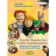 Starke Stücke für Große Handpuppen: Spielideen für Kindergarten, Schule, Familie und Therapie
