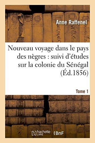Nouveau voyage dans le pays des nègres, études sur la colonie du Sénégal, documents Tome 1