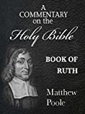 Matthew Poole's Commentary on the Holy Bible - Book of Ruth (Annotated)