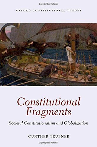 Constitutional Fragments: Societal Constitutionalism and Globalization (Oxford Constitutional Theory)