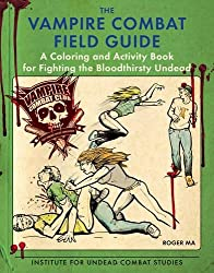 The Vampire Combat Field Guide: A Coloring and Activity Book For Fighting the Bloodthirsty Undead (Colouring & Activity Book)