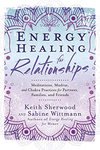 Energy Healing for Relationships: Meditations, Mudras, and Chakra Practices for Partners, Families, and Friends (English Edition)