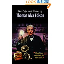 THE LIFE AND TIMES OF THOMAS ALVA EDISON