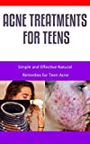 Acne Treatments For Teens: Simple and Effective Natural Remedies for Teen Acne