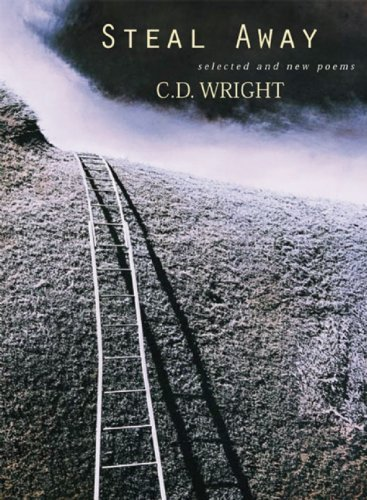 Steal Away: Selected and New Poems by C.D. Wright (2002-05-01)