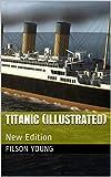 Titanic (Illustrated): New Edition
