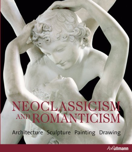 Neoclassicism and Romanticism: Architecture, Sculpture, Painting, Drawing by ROLF TOMAN (2011-01-15)