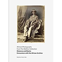 African Photography from The Walther Collection: Distance and Desire - Encounters with the African Archive by Tamar Garb (2013-07-15)