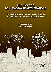 Une histoire de l'imaginaire mathématique: Vers le théorème fondamental de l'algèbre et sa démonstration par Laplace en 1795
