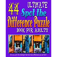 Ultimate Spot the Difference Puzzle Book for Adults -: 44 Challenging Puzzles to get Your Observation Skills Tested! Are You up for the Challenge? Let these Amazing Picture Puzzle Book for Adults