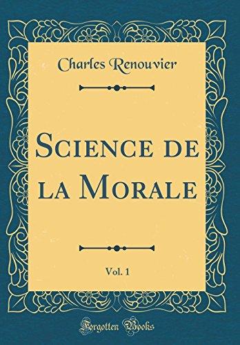 Science de la Morale, Vol. 1 (Classic Reprint) par Charles Renouvier