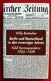 Berlin und Deutschland in den zwanziger Jahren: NZZ Korrespondenz 1925-1929 - Willy Bretscher