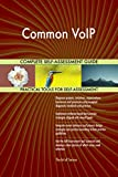 Common VoIP All-Inclusive Self-Assessment - More than 700 Success Criteria, Instant Visual Insights, Comprehensive Spreadsheet Dashboard, Auto-Prioritized for Quick Results