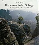 Das romantische Gebirge: Auf alten Wegen durch die sächsische Schweiz