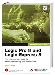Logic Pro 8 und Logic Express 8 - Lernen Sie mit Apple-zertifizierten Inhalten. Deutschsprachige Testversion & alle Übungsmaterialien auf DVD.: ... arrangieren und produzieren (Apple Software)