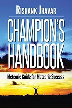 Champion's Handbook: Meteoric guide for meteoric success by [Rishank Jhavar]