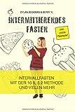 Intermittierendes Fasten: schnell und effektiv Abnehmen (inkl. coole Rezepte) - Intervallfasten mit der 16 8, 5 2 Methode und vielen mehr