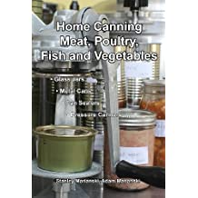Home Canning Meat, Poultry, Fish and Vegetables (English Edition)