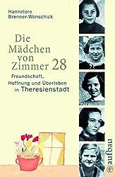 Die Mädchen von Zimmer 28: Freundschaft, Hoffnung und Überleben in Theresienstadt (Aufbau-Sachbuch)