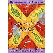 La Maestria del Amor: Un Libro de La Sabiduria Tolteca, the Mastery of Love, Spanish-Language Edition = The Mastery of Love (Libro de Sabiduria Tolteca)