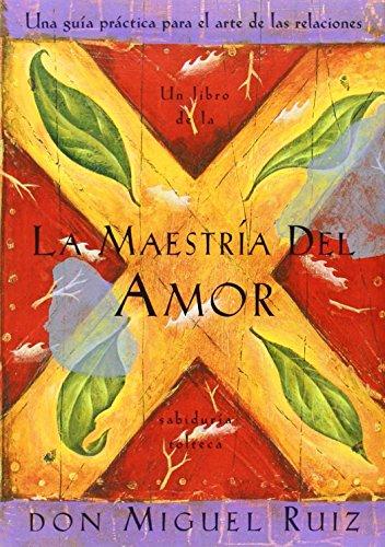 La Maestria del Amor: Un Libro de la Sabiduria Tolteca, the Mastery of Love, Spanish-Language Edition (Libro de Sabiduria Tolteca) por Don Miguel Ruiz