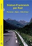 Südost-Frankreich per Rad: Provence - Alpen - Côte d'Azur (Cyklos-Fahrrad-Reiseführer) -