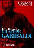 Giuseppe Garibaldi (Biografie storiche) (Italian Edition)
