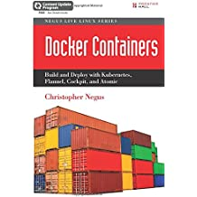 Docker Containers (includes Content Update Program): Build and Deploy with Kubernetes, Flannel, Cockpit, and Atomic: Build and Deploy with Kubernetes, Flannel, Cockpit, and Atomic (Negus Live Linux)