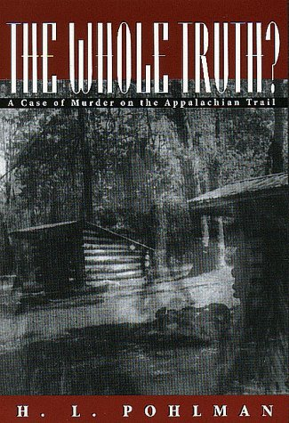 The Whole Truth?: A Case of Murder on the Appalachian Trail by H. L. Pohlman (31-Jan-1999) Paperback