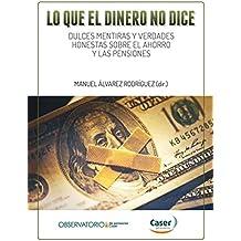 LO QUE EL DINERO NO DICE: Dulces mentiras y verdades honestas sobre el ahorro y las pensiones (Spanish Edition)