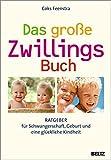 Das große ZwillingsBuch: Ratgeber für Schwangerschaft, Geburt und eine glückliche Kindheit