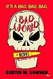 It's A Bad, Bad, Bad, Bad World (Bad World  Book 1)