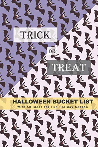 Trick or Treat Halloween Bucket List: With 50 Ideas for Fun Holiday Season (Have a Spooktacular Halloween Collection)