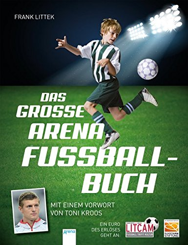 Das große Arena Fußballbuch: Mit einem Vorwort von Toni Kroos