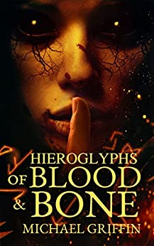Hieroglyphs of Blood and Bone by [Griffin, Michael]