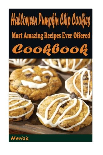 Halloween Pumpkin Chip Cookies: 101 Delicious, Nutritious, Low Budget, Mouth watering Cookbook